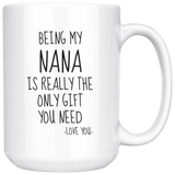 Being My Nana Is Really The Only Gift You Need. -Love You- Mug