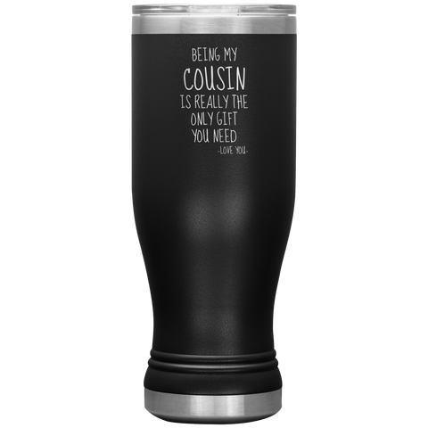 Being My Cousin Is Really The Only Gift You Need. -Love You- 20oz BOHO Style Cup
