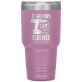 If Grandpa Can't Fix It.  Then We're All Screwed. 30oz Cup