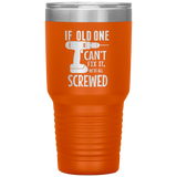If Old One Can't Fix It.  Then We're All Screwed. 30oz Cup