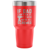 If Dad Can't Fix It.  Then We're All Screwed Tumbler Cup