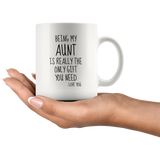 Being My Aunt Is Really The Only Gift You Need. -Love You- Mug