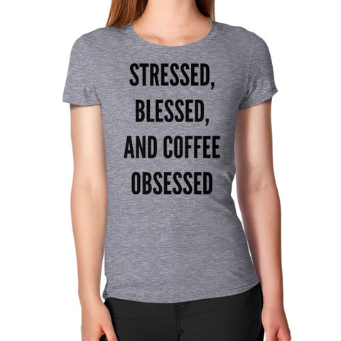 Stressed, Blessed and Coffee Obessed Women's T-Shirt - Beautiful Chaos