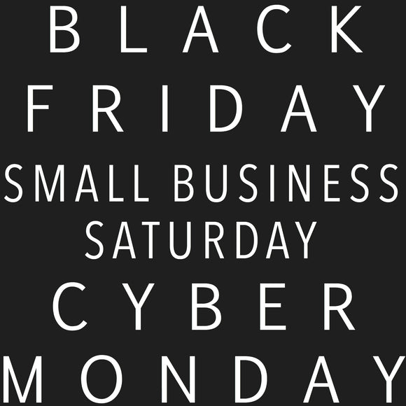 Black Friday, Small Business Saturday and Cyber Monday - What you need to know!