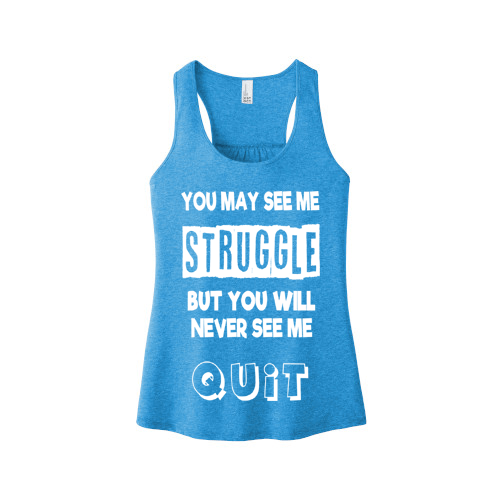 """You May See Me Struggle But You Will Never See Me Quit""Tank-Top"