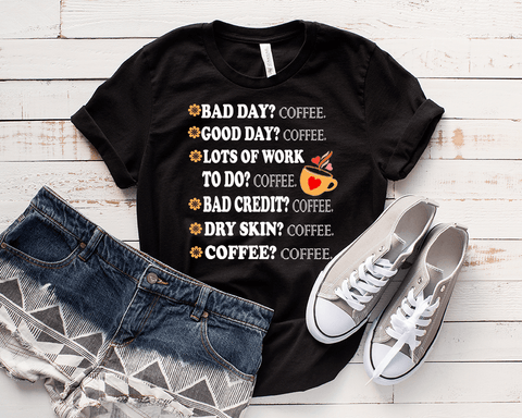 """ BAD DAY? COFFEE GOOD DAY.... "", Take Advantage. Buy 2-3-5-10 or even more. Gift friends and family. Flat shipping."