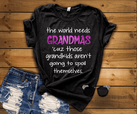 """ The world needs grandmas  'cuz those grandkids aren't going to spoil themselves "" Flat Shipping(50% Off Today)"