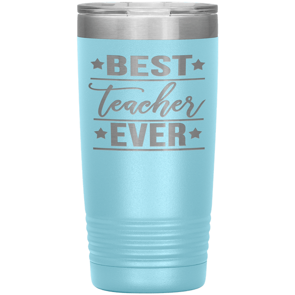 """Best Teacher Ever""- Tumbler."