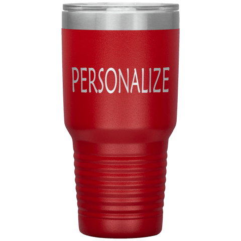"""Personalized or Custom"" your Tumbler."