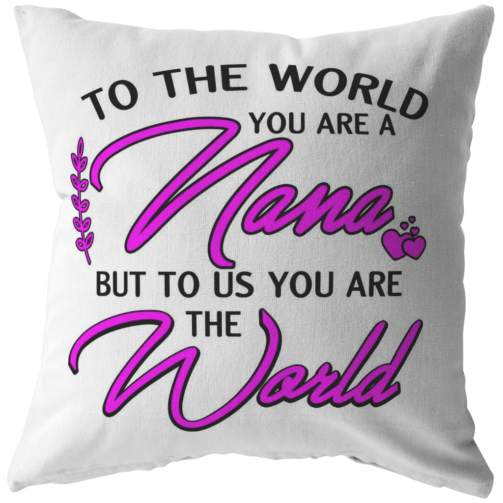 """TO THE WORLD YOU ARE NANA...""-Pillow. Customized Your Nickname."