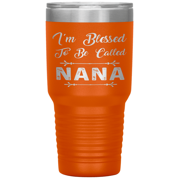 """ I AM BLESSED TO BE CALLED NANA""Tumbler"
