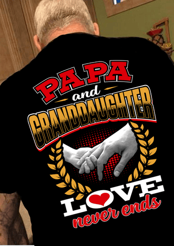 PAPA AND GRANDDAUGHTER LOVE NEVER ENDS T-shirt ( 70% Off). Buy for Grand Father