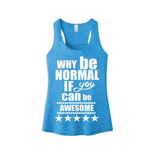 """WHY BE NORMAL IF YOU CAN BE AWESOME""Tank-Top."