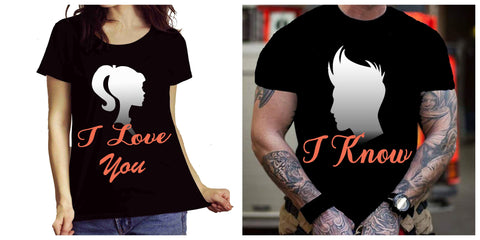 "COUPLE COMBO PACK OF ""I LOVE YOU AND I KNOW""( SHIRT 50% OFF) FLAT SHIPPING"