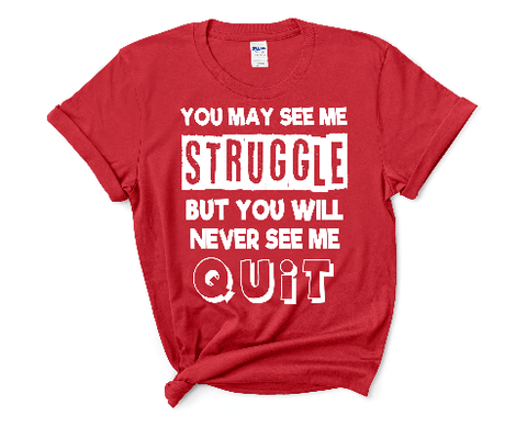 """YOU MAY SEE ME STRUGGLE-RED""(SHIRT)."
