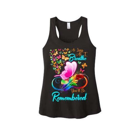 """As Long As I Breathe You'll Be Remembered""-Tank Top."