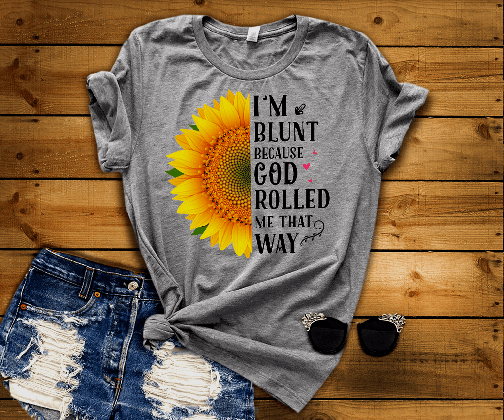 """I'M BLUNT BECAUSE GOD ROLLED ME THAT WAY"" GREY T-shirt"