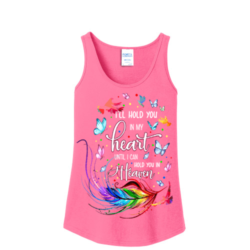 """I'll hold you in my heart until i can hold you in heaven""Tank- Top"