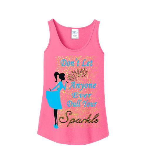 """DONT LET ANYONE EVER DULL YOUR SPARKLE""Tank-Top"