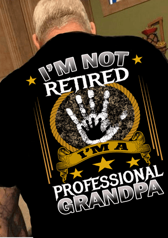 """I'M NOT RETIRED I'M A PROFESSIONAL GRANDPA""( 70% Off for today).Custom Tee n More Fathers and Grandfathers"