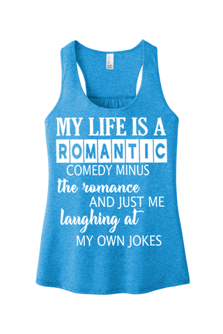 """MY LIFE IS ROMANTIC COMEDY MINUS THE ROMANCE""Tank-Top."