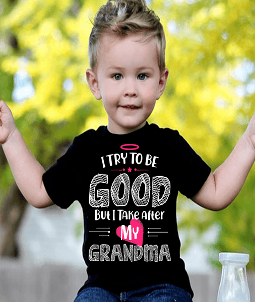 """I Try It To Be Good, But I Take After My Grandma"" KIDS T-SHIRT (75% OFF Today)"