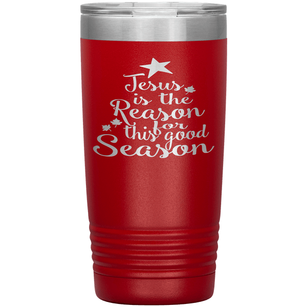 """JESUS IS THE REASON FOR THIS GOOD SEASON"" Tumbler. Flat Shipping."