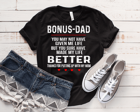 """ BONUS-DAD YOU MAY NOT HAVE GIVEN ME LIFE BUT YOU SURE HAVE MADE MY LIFE"", T-SHIRT"