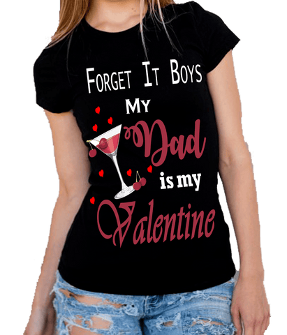 """Forget It Boys My Dad Is My Valentine""(50% Off Today) Flat Shipping"