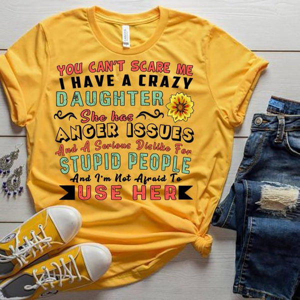 """You Can't Scare Me I Have Crazy Daughter...""T-Shirt."