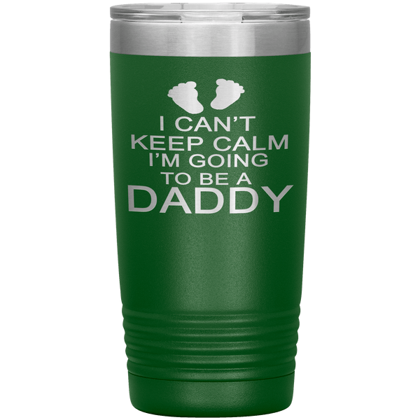"""I Can't Keep Calm I'M Going To Be Daddy"" Tumbler. Personalize Your Nickname Dad, Daddy, Dada or Write Your Nick Name Below."