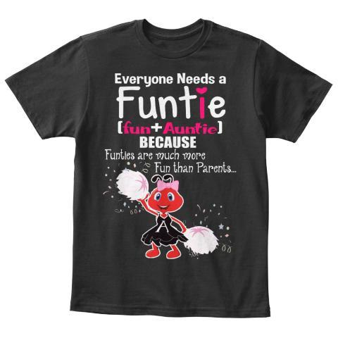Grandma - Everyone Needs A Funtie (75% OFF Today) Perfect Gift For Your Kids.The Aunt Tee