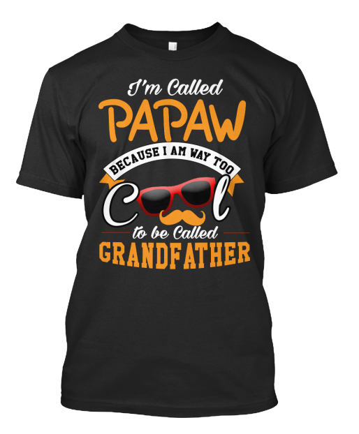 Grandpa - I Am Called Papaw ( 70% Off Today)