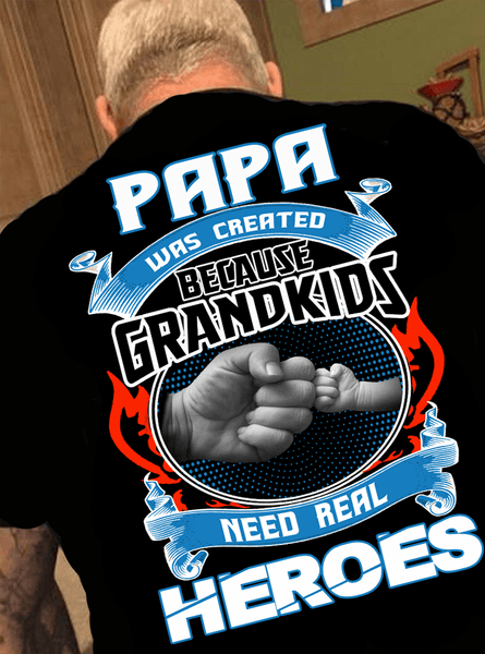 "Grandpa - PAPA Was Created GRANDKIDS Need Real HEROES""Custom Tee. Grandfathers Special."