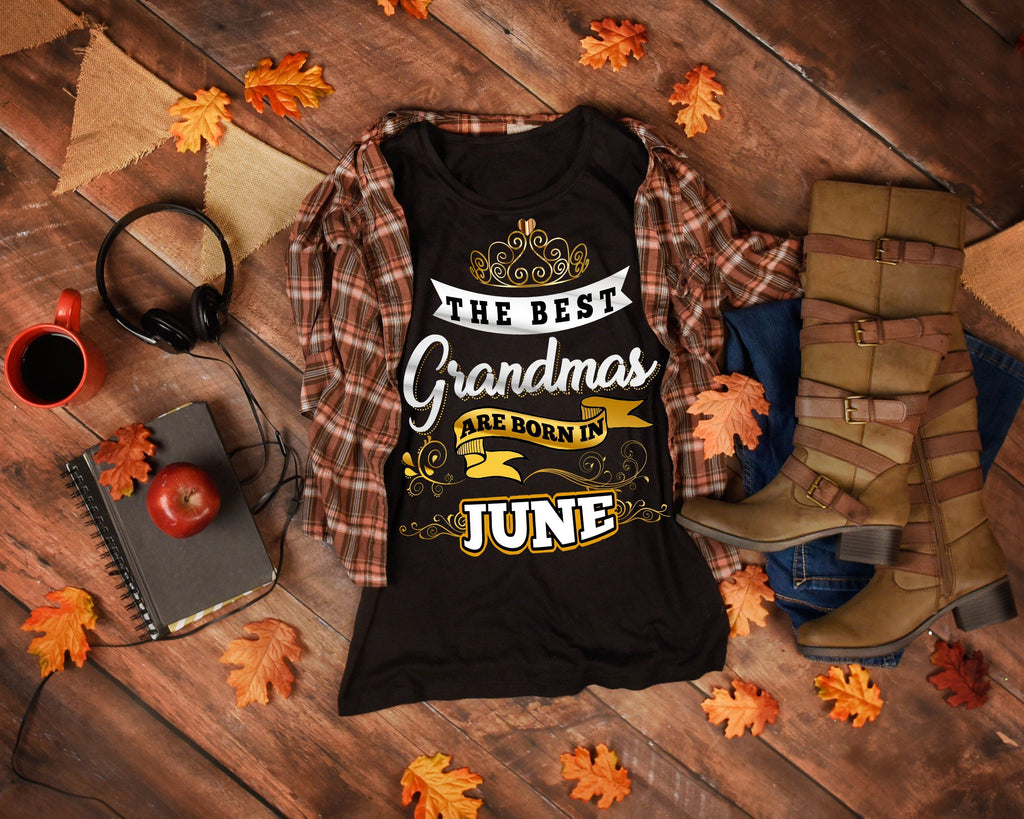 The Best Grandmas Are Born In June50 Off TodayCustom Birthday Shirts