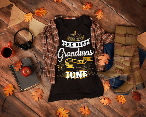 "Grandpa - ""The Best Grandmas Are Born In June""(50% Off Today)Custom Birthday Shirts"