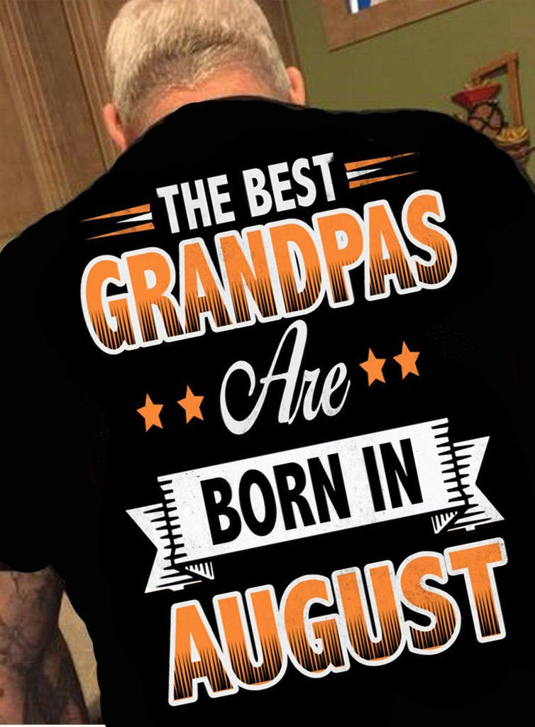 "Grandpa - ""The Best Grandpas Are Born In August""(50% Off Today)Custom Birthday Shirts"