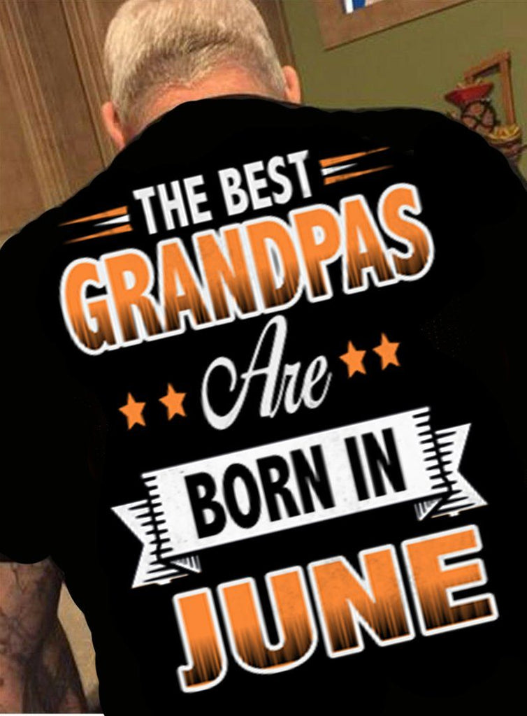 "Grandpa - ""The Best Grandpas Are Born In June""(50% Off Today)Custom Birthday Shirts"