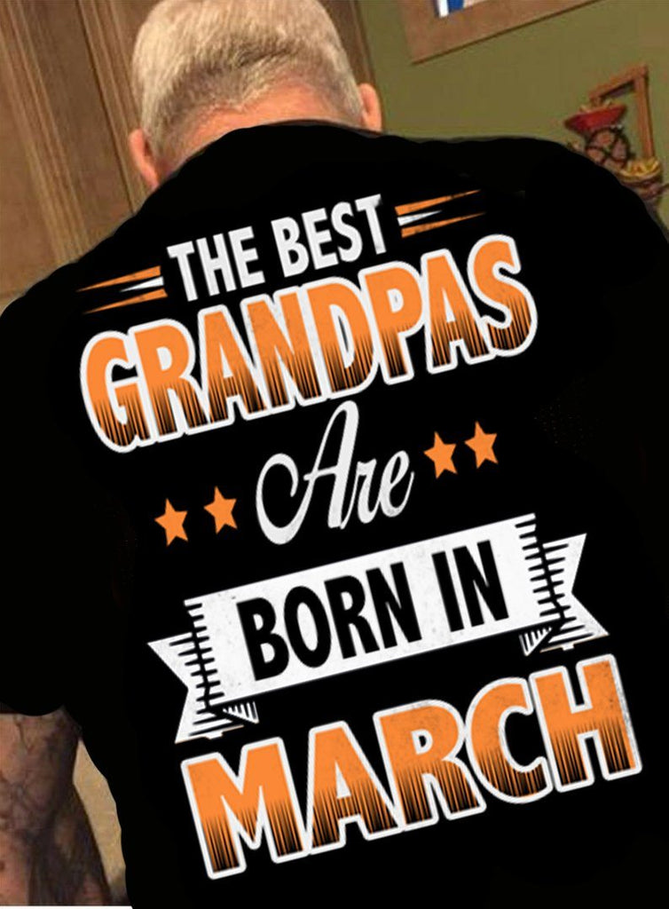 "Grandpa - ""The Best Grandpas Are Born In March""(50% Off Today)Custom Birthday Shirts"