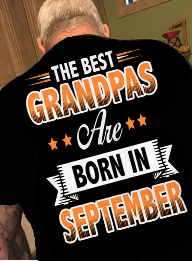 "Grandpa - ""The Best Grandpas Are Born In September""(50% Off Today)Custom Birthday Shirts"