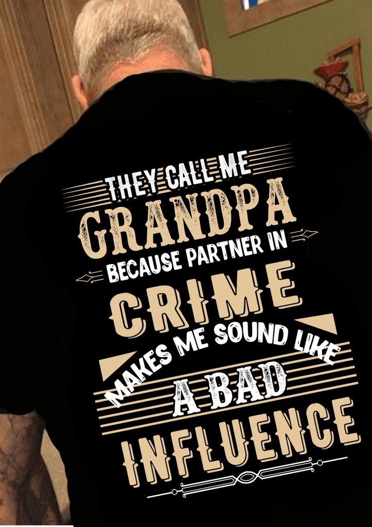 "Grandpa - ""They Call Me Grandpa Because Partner In Crime Makes Me Sound Like A Bad Influence""(50% Off) Flat Shipping. Mens T-shirt"