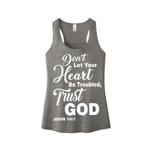 """DON'T LET YOUR HEART BE TROUBLED, TRUST GOD""Tank-Top."