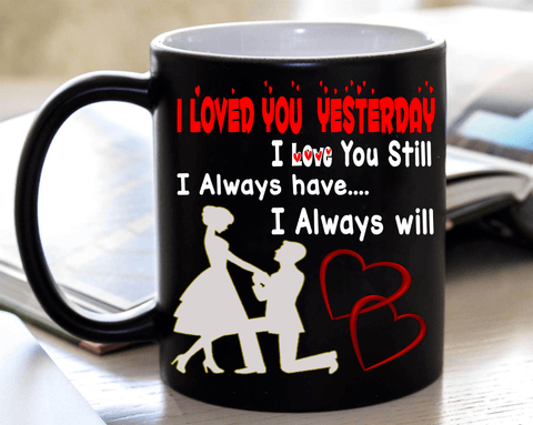 """I Loved You Yesterday, I Love You Still..."" MUG Valentine Special (FLAT SHIPPING)"