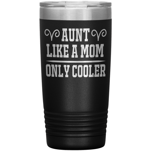 """ AUNT LIKE A MOM ONLY COOLER "" Tumbler. Personalize Your Nickname Aunt, Auntie, or Write Your Nick Name Below."