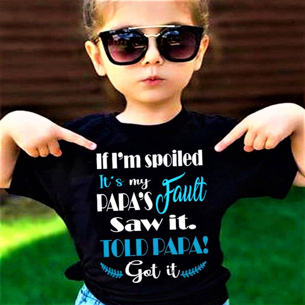 """If I'm Spoiled It's my Papa's Fault Saw It...""-Kids Tee."