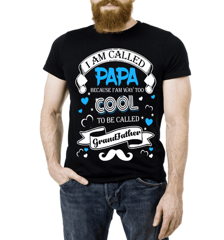 """I AM CALLED PAPA BECAUSE I'AM WAY TOO COOL TO BE CALLED GRANDFATHER""( 70% Off for today).Custom Tee n More Fathers and Grandfathers"