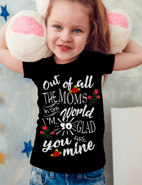 """Out Of All The Moms In the World, I'm So Glad You Are Mine "" NEW DESIGN SPECIAL FOR TODAY (KIDS T-SHIRT)"