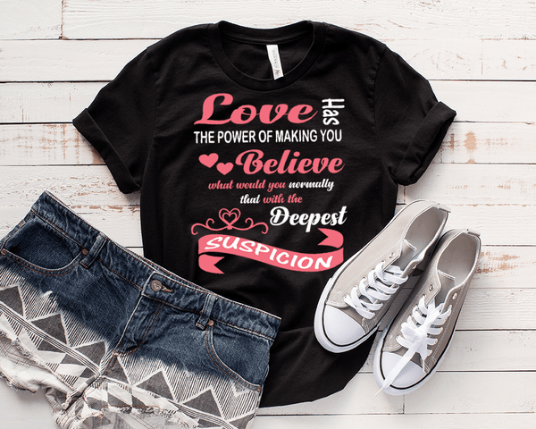 """Love Has The Power Of Making You Believe..."", T-SHIRT."