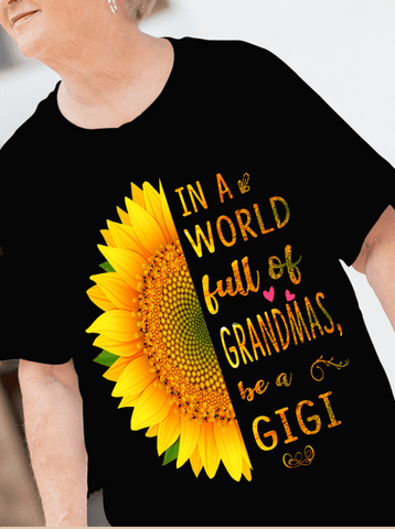 """In A World full of Grandmas..."" Shirt."