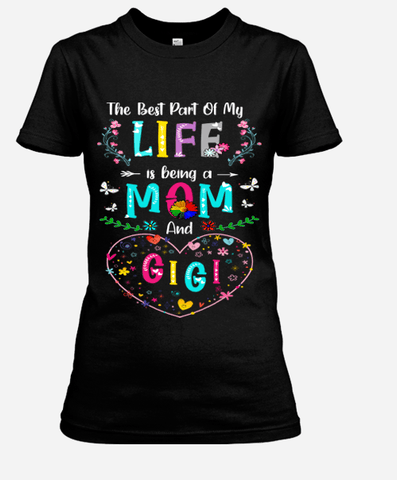 """The Best Part OF My Life Is Being A MOM & GIGI"",T-Shirt."